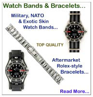 Watch Bands & Bracelets... Military, NATO, Kevlar, Carbon Fiber, Recon Nylon, Exotic Skins... Aftermarket Rolex-Style Bracelets...