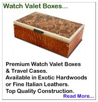 Watch Valet Boxes... Premium Italian Leather or a Mahogany Wood Finish... Ideal for storing and/or displaying your watches in style...